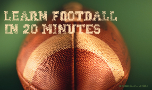 Learn Football in 20 minutes | organizedCHAOSonline