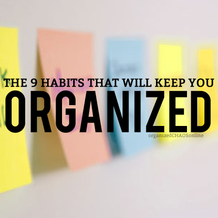 the 9 habits that will keep you organized