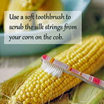 Use a Toothbrush on Your Corn