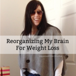 Reorganizing My Brain For Weight Loss
