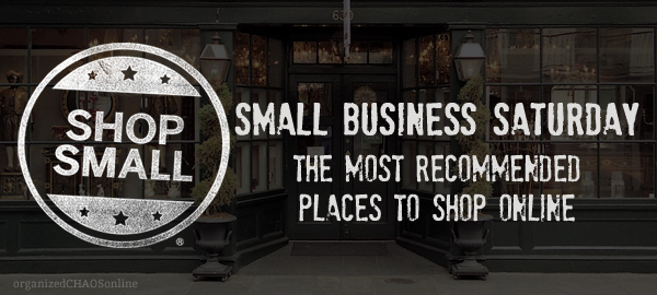 Small Business Saturday | Shop Small | organized CHAOS online | Recommended Businesses